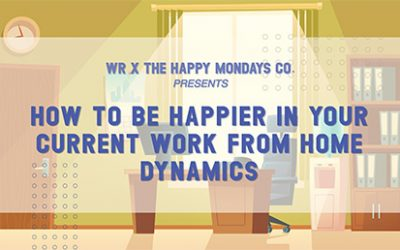 WR x The Happy Mondays Co: How to be Happier in your Current Work from Home Dynamics Webinar